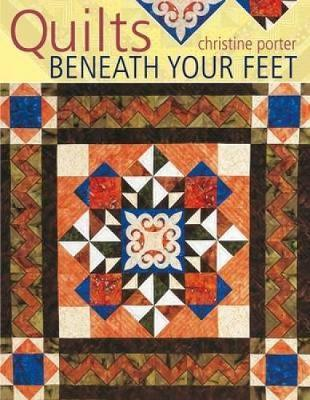 Quilts Beneath Your Feet : 25 Fabulous Quilt Patterns