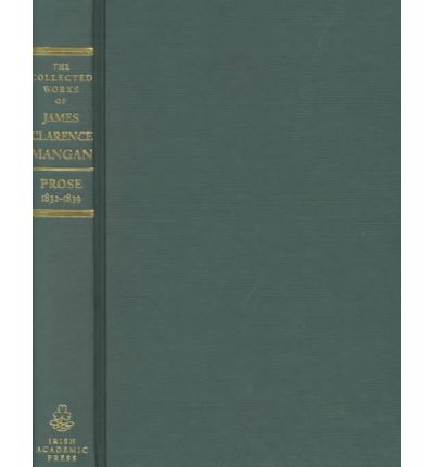 The Collected Prose of James Clarence Mangan: Prose, 1832-1839