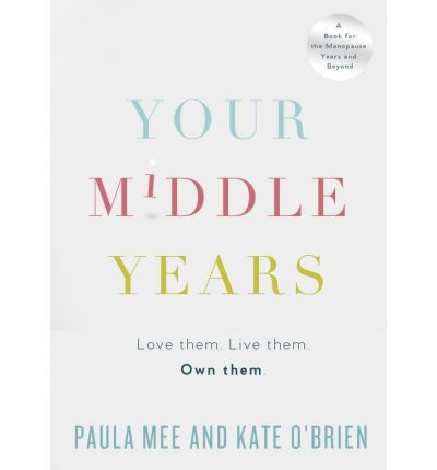 Your Middle Years : Love Them. Live Them. Own Them
