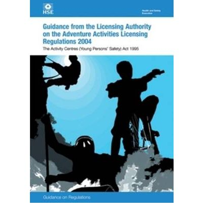 Guidance to the Licensing Authority on the Adventure Activities Licensing Regulations 2004: Activity Centres (Young Persons' Safety) Act 1995