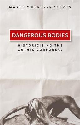 Dangerous Bodies : Historicising the Gothic Corporeal