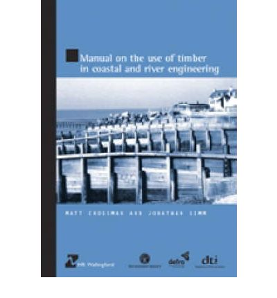 Manual on the Use of Timber in Coastal and River Engineering (HR Wallingford Titles)