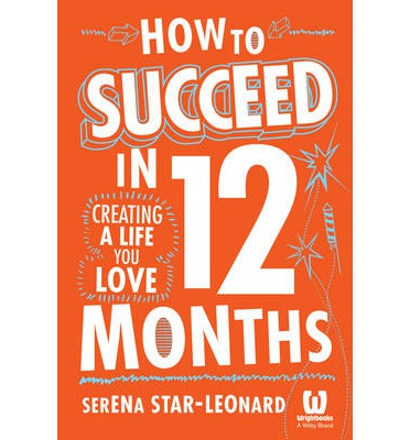 How to Succeed in 12 Months : Creating a Life You Love