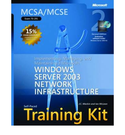 """Implementing, Managing, and Maintaining a Microsoft Windows Server"""" 2003 Network Infrastructure"""