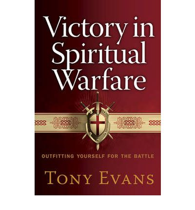 Victory in Spiritual Warfare : Outfitting Yourself for the Battle