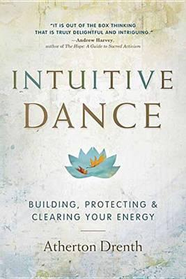 The Intuitive Dance : Building, Protecting, and Clearing Your Energy