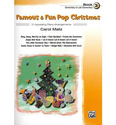 Famous & Fun Pop Christmas, Book 3, Elementary to Late Elementary : 10 Appealing Piano Arrangements
