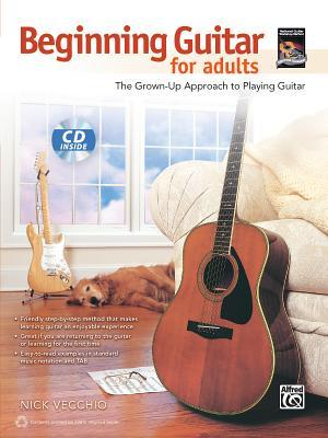 Beginning Guitar for Adults : The Grown-Up Approach to Playing Guitar, Book & CD