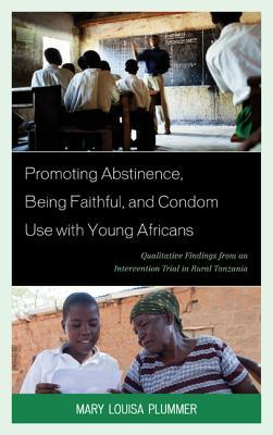 Epub E-Book-Downloads kostenlos Promoting Abstinence, Being Faithful, and Condom Use with Young Africans : Qualitative Findings from an Intervention Trial in Rural Tanzania (Deutsche Literatur) PDF 9780739100172 by Mary Louisa Plummer
