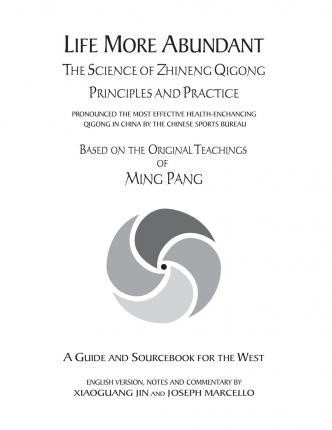 Life More Abundant : The Science of Zhineng Qigong, Principles and Practice : Based on the Original Teachings of Ming Pang : a Guide and Sourcebook for the West