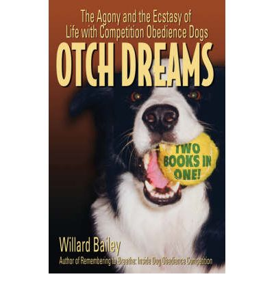 Otch Dreams : The Agony and the Ecstasy of Life with Competition Obedience Dogs