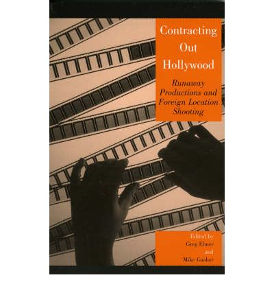 Contracting Out Hollywood : Runaway Productions and Foreign Location Shooting