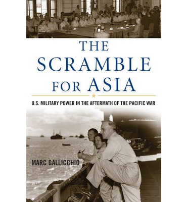 The Scramble for Asia : U.S. Military Power in the Aftermath of the Pacific War