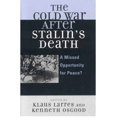 The Cold War After Stalin's Death : A Missed Opportunity for Peace?