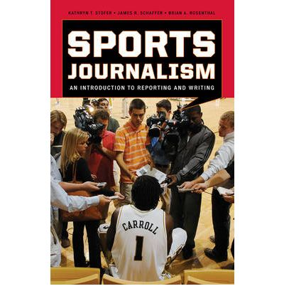 Sports Journalism : An Introduction to Reporting and Writing
