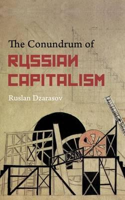 The Conundrum of Russian Capitalism : The Post-Soviet Economy in the World System