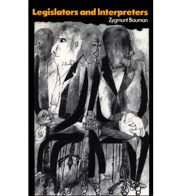 Legislators and Interpreters : On Modernity, Post-modernity and Intellectuals