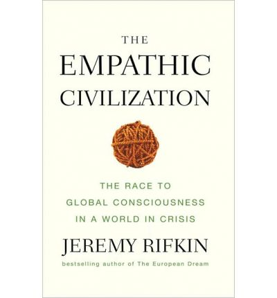 The Empathic Civilization : The Race to Global Consciousness in a World in Crisis