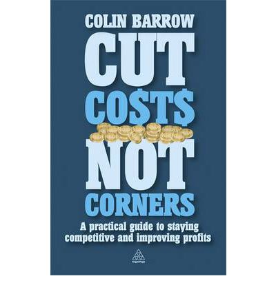 Ebook download deutsch Cut Costs Not Corners : A Practical Guide to Staying Competitive and Improving Profits PDF
