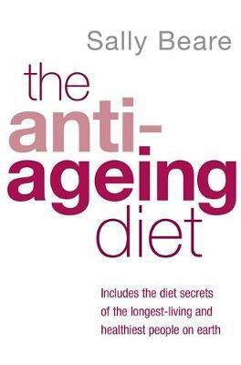The Anti-ageing Diet : Includes the Diet Secrets of the Longest-Living and Healthiest People on Earth