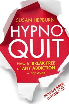Hypnoquit : How to Break Free of Any Addiction - for Ever