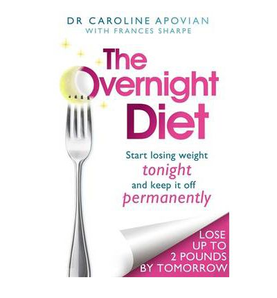 The Overnight Diet : Start Losing Weight Tonight and Keep it Off Permanently