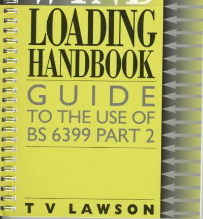Wind Loading Handbook : Guide to the Use of BS 6399 Part 2