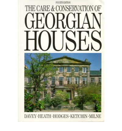 The Care and Conservation of Georgian Houses : A Maintenance Manual for Edinburgh New Town