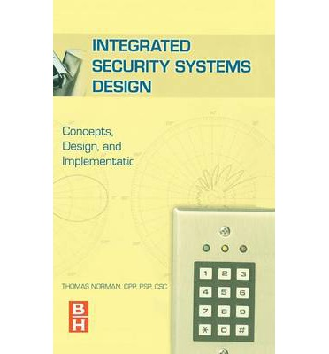 Integrated Security Systems Design: v. 1 : Concepts, Specifications, and Implementation