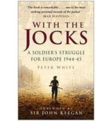 With the Jocks : A Soldier's Struggle for Europe, 1944-45