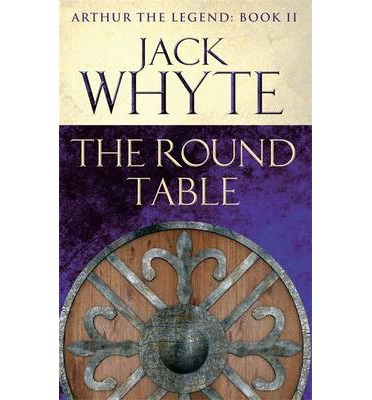 The Round Table : Legends of Camelot 9 (Arthur the Legend - Book II)