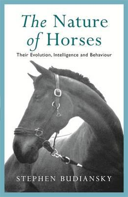 The Nature of Horses : Their Evolution, Intelligence and Behaviour