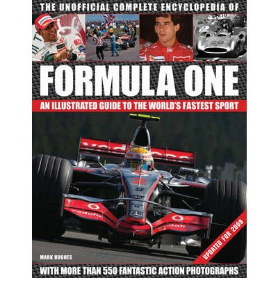 The Unofficial Formula One Complete Encyclopaedia : An Illustrated Guide to the World's Fastest Sport