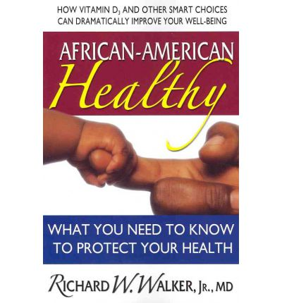 African-American Healthy : What You Need to Know to Protect Your Health