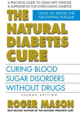 Natural Diabetes Cure : Curing Blood Sugar Disorders Without Drugs