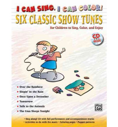 I Can Sing, I Can Color! : Six Classic Show Tunes for Children to Sing, Color, and Enjoy, Book & CD