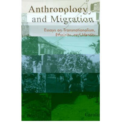 Anthropology and migration : essays on transnationalism, ethnicity, and identity
