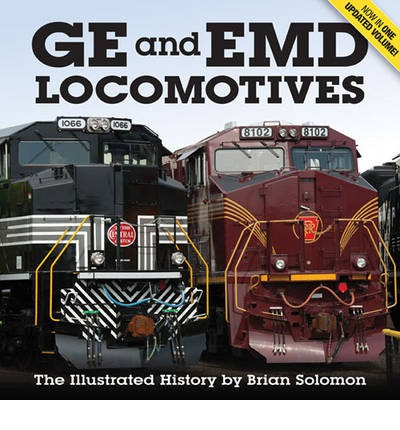 GE and EMD Locomotives : The Illustrated History