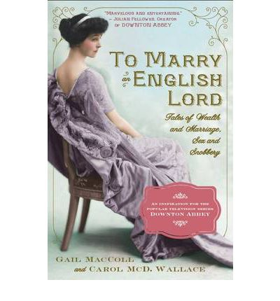 To Marry an English Lord : Tales of Wealth and Marriage,Sex and Snobbery