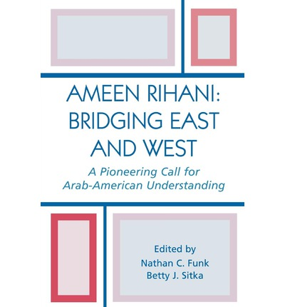 Ameen Rihani: Bridging East and West