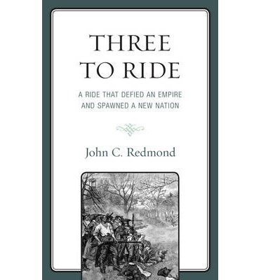 Three to Ride : A Ride That Defied an Empire and Spawned a New Nation