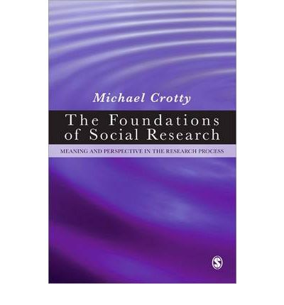 The Foundations of Social Research: Meaning and Perspective in the Research Process