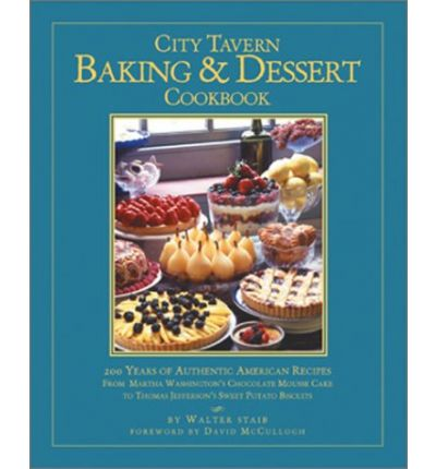 The city tavern baking and desert cookbook walter staib for American regional cuisine book