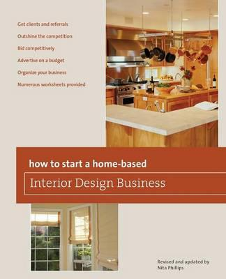 How To Start A Home Based Interior Design Business Nita Phillips 9780762750153