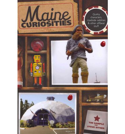 Maine Curiosities : Quirky Characters, Roadside Oddities, and Other Offbeat Stuff