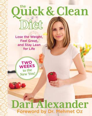 Quick & Clean Diet : Lose the Weight, Feel Great, and Stay Lean for Life