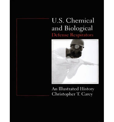 U.S.Chemical and Biological Defense Respirators : An Illustrated History