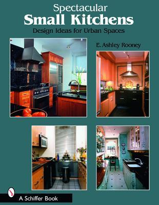Spectacular Small Kitchens E Ashley Rooney 9780764321108