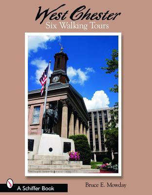 W Chester Artist West Chester: Six Walking Tours : Bruce E. Mowday : 9780764325007