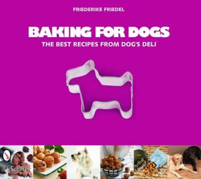 Baking for Dogs : The Best Recipes from Dog's Deli